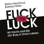 F--k Your Luck: Ab heute sind Sie der Boss in Ihrem Leben | Stefan Hieronimus,Barbara Wilde