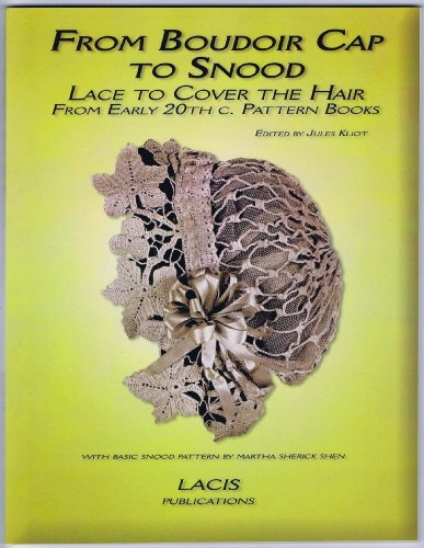 From Boudoir Cap to Snood: Lace to Cover the Hair from Early 20th C. Patterns Books