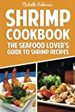Shrimp Cookbook: The Seafood Lover's Guide to Shrimp Recipes