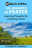 101 Moments of Prayer: Inspiring Thoughts for Listening to God (Guideposts spirit lifters)
