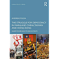 The Struggle for Democracy in Mainland China, Taiwan and Hong Kong: Sharp Power and its Discontents (China Policy Series)