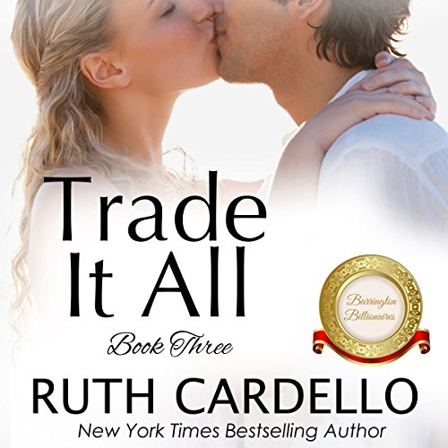 Trade It All: The Barrington Billionaires, Book 3