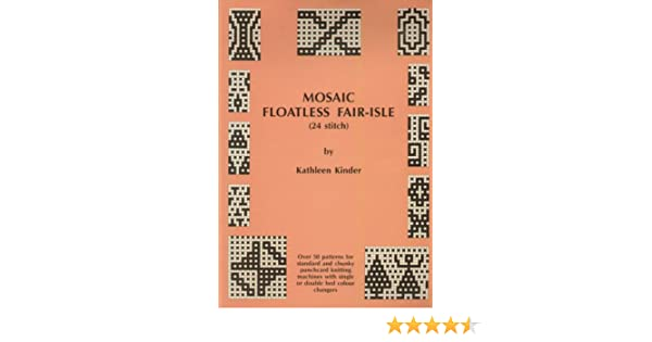 Mosaic Floatless Fair Isle: 24 Stitch - Over 50 Patterns for ...