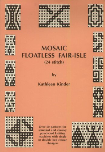 - Mosaic Floatless Fair Isle: 24 Stitch - Over 50 Patterns for Standard and Chunky Punchcard Knitting Machines with Single or Double Bed Colour Changes