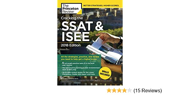Cracking the SSAT & ISEE, 2018 Edition: All the Strategies, Practice, and Review You Need to Help Get a Higher Score (Private Test Preparation): Princeton ...