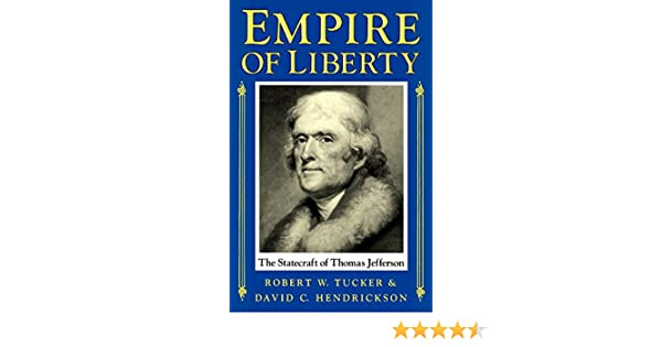 Empire of Liberty: The Statecraft of Thomas Jefferson