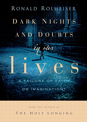 Dark Nights and Doubts in Our Lives: A Failure of Faith-Or Imagination? by Franciscan Media