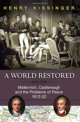 A World Restored: Metternich, Castlereagh and the Problems of Peace, 1812-22 [Henry A. Kissinger] (Tapa Blanda)