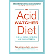 The Acid Watcher Diet: A 28-Day Reflux Prevention and Healing Program