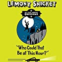 Who Could That Be At This Hour? Audiobook by Lemony Snicket Narrated by Liam Aiken
