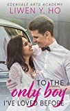 To the Only Boy I've Loved Before: A Sweet YA Romance (Edenvale Arts Academy Book 2)
