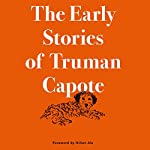 The Early Stories of Truman Capote | Truman Capote,Hilton Als - foreword