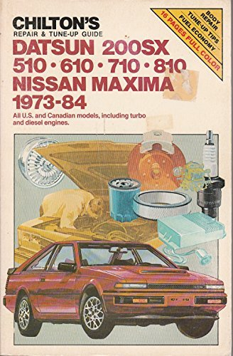 Chilton's repair & tune-up guide, Datsun 200SX, 510, 610, 710, 810, Nissan Maxima, 1973-84: All U.S. and Canadian models, including turbo and diesel - Diesel Nissan Maxima