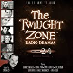 The Twilight Zone Radio Dramas, Volume 24 | Rod Serling,E. Jack Neuman,Charles Beaumont