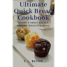 Ultimate Quick Bread Cookbook: Savory & Sweet Breads, Muffins, Biscuits & More! (Southern Cooking Recipes Book 70)