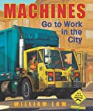 Machines Go to Work in the City, William Low, 0805090509
