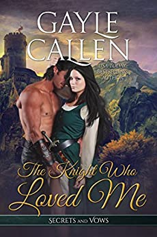 The Knight Who Loved Me (Secrets and Vows Book 3) by [Callen, Gayle]
