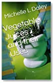 Vegetable Juices and their Uses