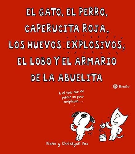 El gato, el perro, Caperucita Roja, los huevos explosivos, el lobo y el armario de la abuelita (Spanish Edition) by Diane & Christyan Fox (2016-03-31) ...