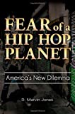 Fear of a Hip-Hop Planet, D. Marvin Jones, 0313395772