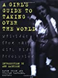 img - for Girls Guide to Taking Over the World: Writings From The Girl Zine Revolution book / textbook / text book
