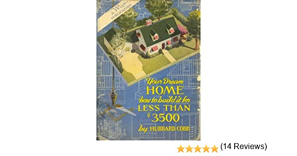 Your dream home how to build it for less than 3 500.