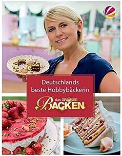 das groe backen deutschlands beste hobbybckerin das siegerbuch 2016 - Das Grose Backen Bewerben