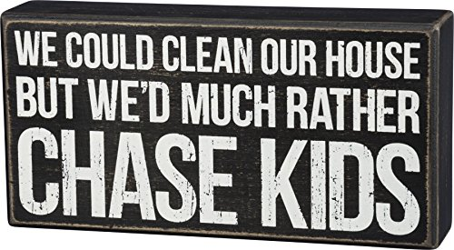 Primitives by Kathy 8 x 4 Wooden Box Sign - We Could Clean Our House But Wed Much Rather Chase Kids