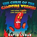 The Curse of the Campfire Weenies: And Other Warped and Creepy Tales Audiobook by David Lubar Narrated by Paul Michael Garcia
