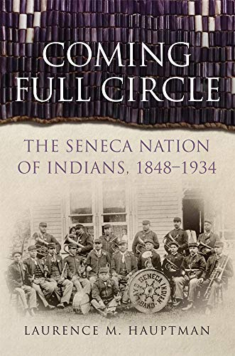 (Coming Full Circle: The Seneca Nation of Indians, 1848-1934 (New Directions in Native American Studies Series))