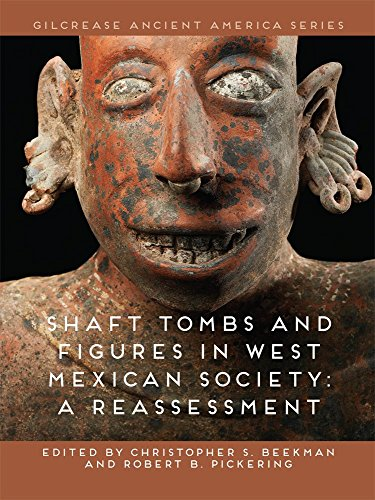 Shaft Tombs and Figures in West Mexican Society: A (S&s Shafts)