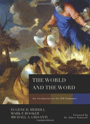 The World and the Word: An Introduction to the Old Testament by Merrill, Eugene H., Rooker, Mark, Grisanti, Michael A. unknown Edition [Hardcover(2011)]