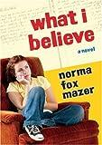 What I Believe, Norma Fox Mazer, 0152014624