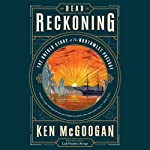 Dead Reckoning: The Untold Story of the Northwest Passage | Ken McGoogan