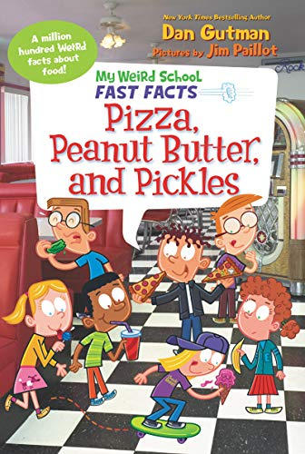 My Weird School Fast Facts: Pizza, Peanut Butter, and Pickles por Dan Gutman,Jim Paillot