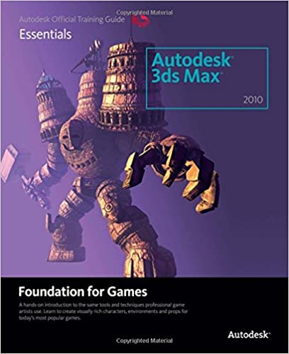 Learning autodesk 3ds max 2010 foundation for games: autodesk.