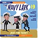 Navy Lark 19: Just the Ticket Radio/TV Program by Lawrie Wyman Narrated by Lesley Phillips, Jon Pertwee, Ronnie Barker