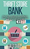 Thrift Store: BANK How to Make a Killer Living Reselling on Amazon FBA and Ebay from Garage Sales, Thrift Stores and Flea Markets