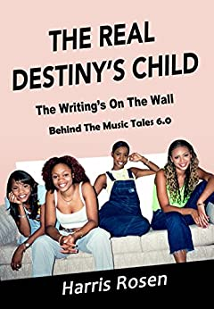 The Real Destiny's Child: The Writing's On The Wall (Behind The Music Tales Book 6) by [Rosen, Harris]