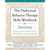 The Dialectical Behavior Therapy Skills Workbook for Anxiety: Breaking Free from Worry, Panic, PTSD and Other Anxiety Symptom