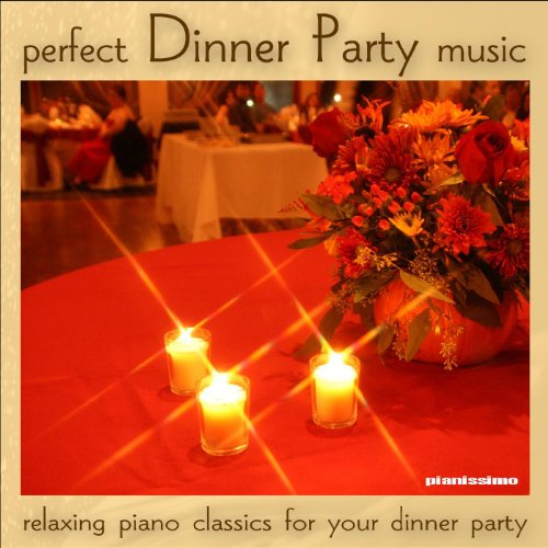 Dinner Party Music: Relaxing Piano Classics for Your Dinner Party (Dinner Music Party)