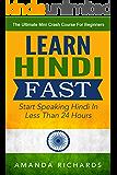 Hindi: Learn Hindi FAST! Start Speaking Basic Hindi In Less Than 24 Hours - The Ultimate Mini Crash Course For Beginners (India, Hindi Language, Hindi for Beginners)