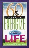60 Ways to Energize Your Life, Jan W. Kuzma and Kay Kuzma, 0828014116
