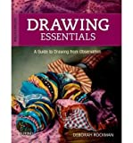 [(Drawing Essentials: A Guide to Drawing from Observation )] [Author: Professor of Art in the Foundation and Fine Arts Department Deborah A Rockman] [Dec-2011]