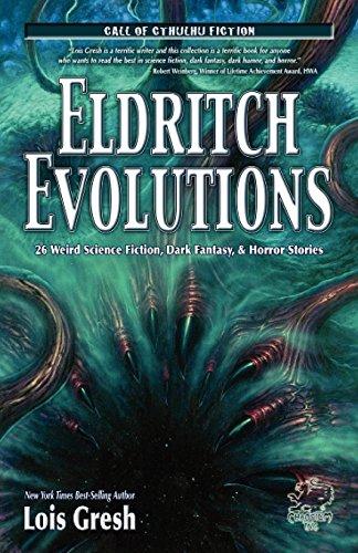 Eldritch Evolutions: 26 Weird Science Fiction, Dark Fantasy, & Horror Stories (Call of Cthulhu Fiction)