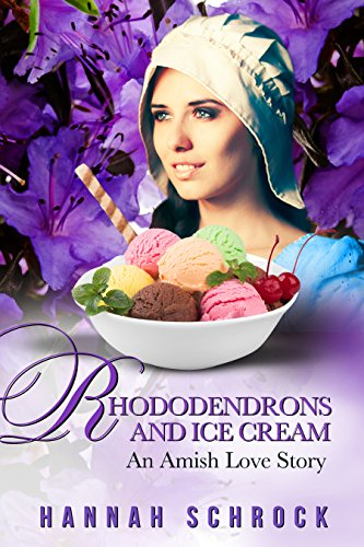 Rhododendrons and Ice Cream - An Amish Love Story by [Schrock, Hannah]
