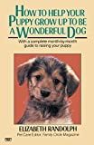 img - for How to Help Your Puppy Grow Up to Be a Wonderful Dog: With a Complete Month-By-Month Guide to Raising Your Puppy book / textbook / text book