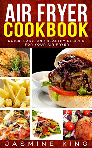 Air Fryer Cookbook: Quick, Easy, and Healthy Recipes for Your Air Fryer by Jasmine King
