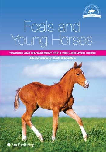 Foals and Young Horses: Training and Management for a WellBehaved Horse Horse Riding and Management Series