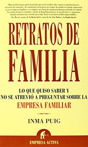 Retratos de familia/ Family Portrait: Lo Que Quiso Saber Y No Se Atrevio a Preguntar Sobre La Empresa Familiar (Spanish Edition)